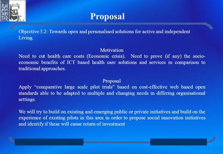 Proposal Objective 3.2: Towards open and personalised solutions for active and independent Living. Motivation Need to cut health care costs (Economic.