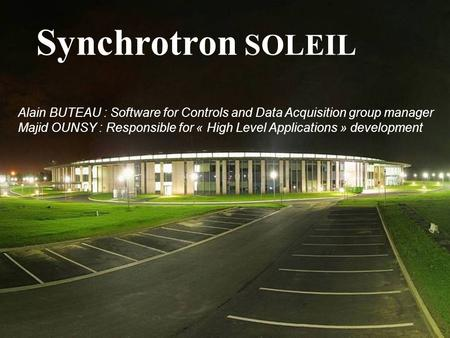 Workshop « HDF5 as hyperspectral data analysis format » ESRF January 11-13, 2010 Synchrotron SOLEIL Alain BUTEAU : Software for Controls and Data Acquisition.