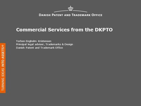 Commercial Services from the DKPTO Torben Engholm Kristensen Principal legal adviser, Trademarks & Design Danish Patent and Trademark Office.