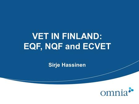 VET IN FINLAND: EQF, NQF and ECVET Sirje Hassinen.