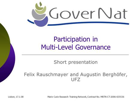 Lisbon, 17.1.08Marie Curie Research Training Network, Contract No. MRTN-CT-2006-035536 Participation in Multi-Level Governance Short presentation Felix.