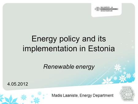 Energy policy and its implementation in Estonia Renewable energy 4.05.2012 Madis Laaniste, Energy Department.