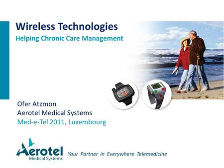 Ofer Atzmon Aerotel Medical Systems Med-e-Tel 2011, Luxembourg Wireless Technologies Helping Chronic Care Management.