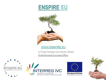 By Project Manager Allan Nordby Ottesen South Denmark European Office ENSPIRE EU WWW.ENSPIRE.EU.