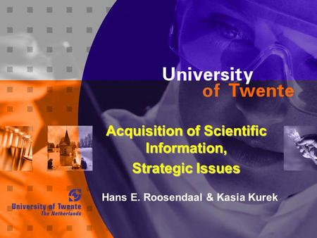 Acquisition of Scientific Information, Strategic Issues Hans E. Roosendaal & Kasia Kurek.
