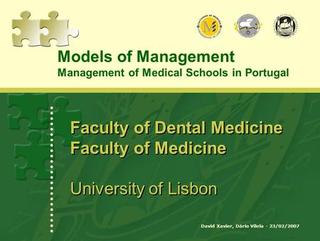 David Xavier, Dário Vilela - 23/02/2007 Faculty of Dental Medicine Faculty of Medicine University of Lisbon Models of Management Management of Medical.