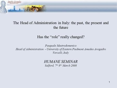 1 The Head of Administration in Italy: the past, the present and the future Has the role really changed? Pasquale Mastrodomenico Head of Administration.
