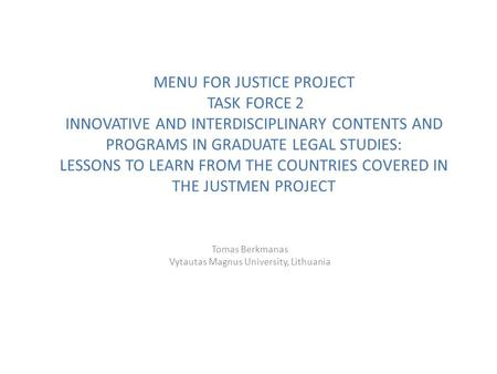 MENU FOR JUSTICE PROJECT TASK FORCE 2 INNOVATIVE AND INTERDISCIPLINARY CONTENTS AND PROGRAMS IN GRADUATE LEGAL STUDIES: LESSONS TO LEARN FROM THE COUNTRIES.
