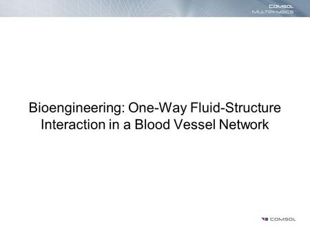 Bioengineering: One-Way Fluid-Structure Interaction in a Blood Vessel Network.
