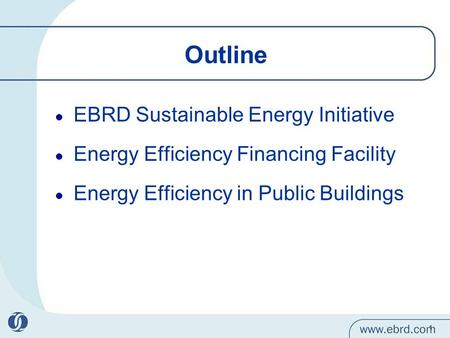 EBRD opportunities – Energy Efficiency Investments Venera Vlad 27 October 2011.