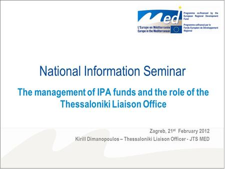 National Information Seminar The management of IPA funds and the role of the Thessaloniki Liaison Office Zagreb, 21 st February 2012 Kirill Dimanopoulos.