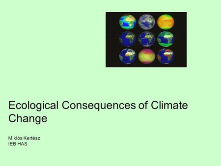 Ecological Consequences of Climate Change Miklós Kertész IEB HAS.