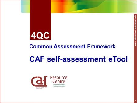 4QC – Tampere 27-29 September 2006 1 4QC Common Assessment Framework CAF self-assessment eTool.