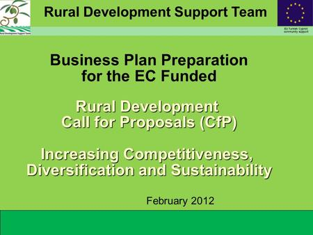 Rural Development Support Team EU Turkish Cypriot community support Rural Development Call for Proposals (CfP) Increasing Competitiveness, Diversification.