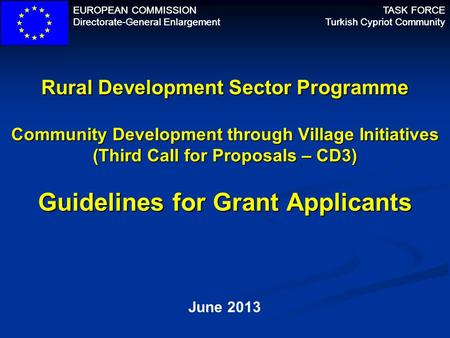 EUROPEAN COMMISSION Directorate-General Enlargement TASK FORCE Turkish Cypriot Community Rural Development Sector Programme Community Development through.