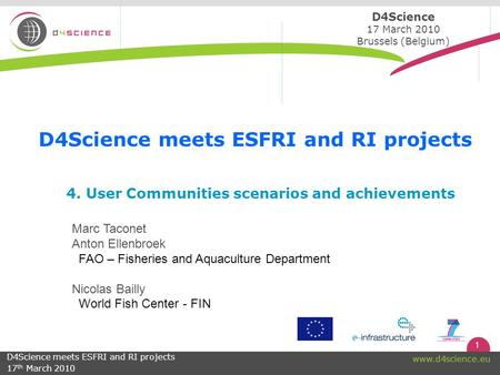 1 www.d4science.eu 4. User Communities scenarios and achievements Marc Taconet Anton Ellenbroek FAO – Fisheries and Aquaculture Department Nicolas Bailly.