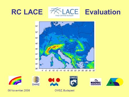 08 November, 2006OMSZ, Budapest RC LACE Evaluation Report Peter Lynch and Detlev Majewski 15 May 2006 RC LACE Evaluation.
