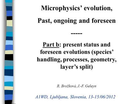 Microphysics evolution, Past, ongoing and foreseen ----- Part b: present status and foreseen evolutions (species handling, processes, geometry, layers.