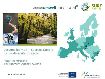 Www.surf-nature.eu 1 Lessons learned – success factors for biodiversity projects Peter Tramberend Environment Agency Austria.