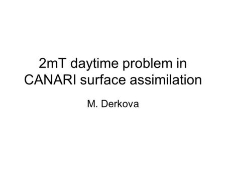 2mT daytime problem in CANARI surface assimilation M. Derkova.