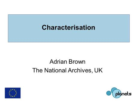 Characterisation Adrian Brown The National Archives, UK.