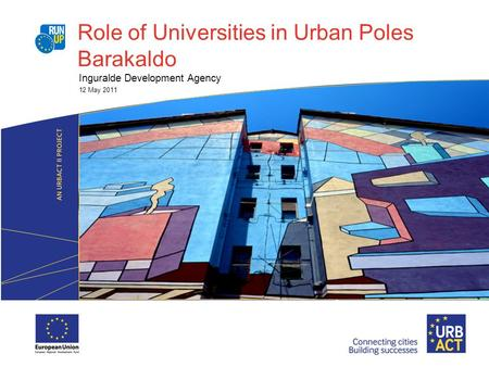 Role of Universities in Urban Poles Barakaldo Inguralde Development Agency 12 May 2011.