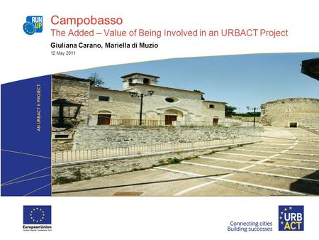 Campobasso The Added – Value of Being Involved in an URBACT Project Giuliana Carano, Mariella di Muzio 12 May 2011.