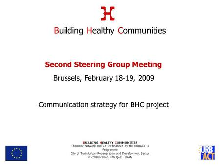 Second Steering Group Meeting Brussels, February 18-19, 2009 Communication strategy for BHC project Building Healthy Communities BUILDING HEALTHY COMMUNITIES.