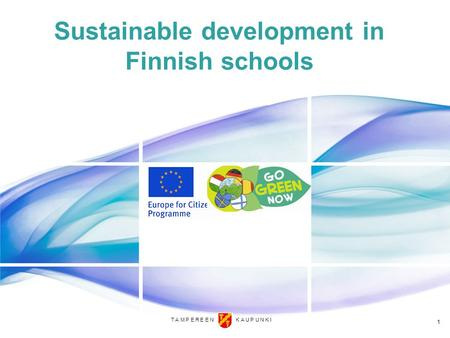 T A M P E R E E N K A U P U N K I Sustainable development in Finnish schools 1.