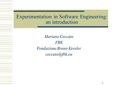 1 Experimentation in Software Engineering: an introduction Mariano Ceccato FBK Fondazione Bruno Kessler