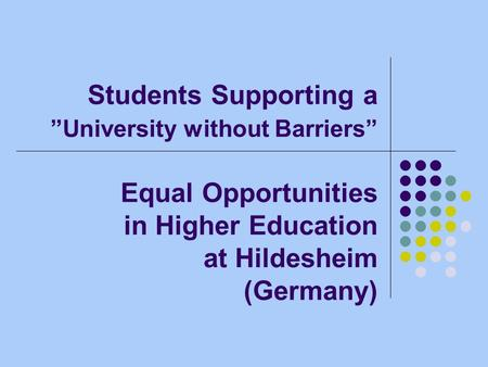 Students Supporting a University without Barriers Equal Opportunities in Higher Education at Hildesheim (Germany)