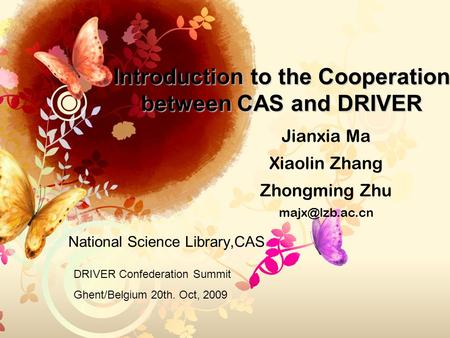 Introduction to the Cooperation between CAS and DRIVER National Science Library,CAS Jianxia Ma Xiaolin Zhang Zhongming Zhu DRIVER Confederation.