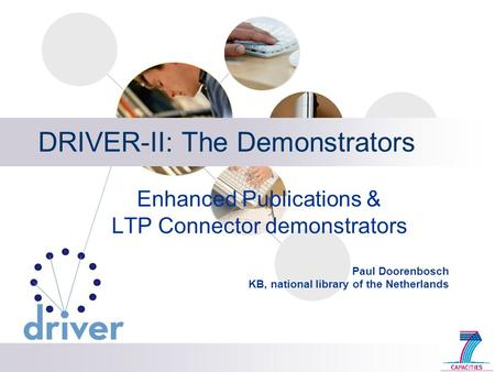 DRIVER-II: The Demonstrators Enhanced Publications & LTP Connector demonstrators Paul Doorenbosch KB, national library of the Netherlands.