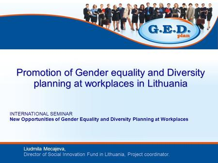 24th of September, 2009 Liudmila Mecajeva, Director of Social Innovation Fund in Lithuania, Project coordinator. Promotion of Gender equality and Diversity.