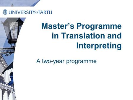 Masters Programme in Translation and Interpreting A two-year programme.
