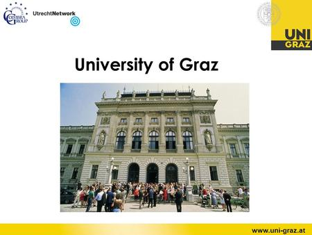 Page 1 www.uni-graz.at University of Graz. 2 University of Graz, AustriaSabine Pendl Graz UNESCOs World Heritage Cultural Capital 2003 Inhabitants: 250.000.