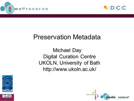 Preservation Metadata Michael Day Digital Curation Centre UKOLN, University of Bath