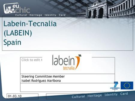 Click to edit Master subtitle style 01.03.10 Labein-Tecnalia (LABEIN) Spain Steering Committee Member Isabel Rodriguez Maribona.