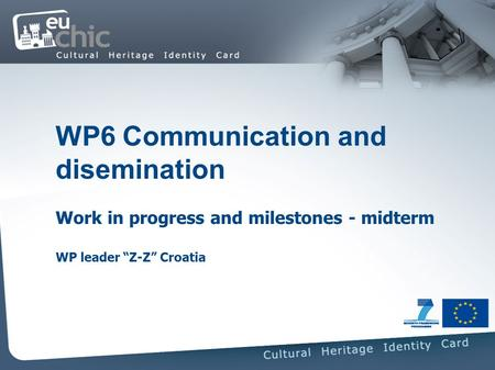 WP6 Communication and disemination Work in progress and milestones - midterm WP leader Z-Z Croatia.