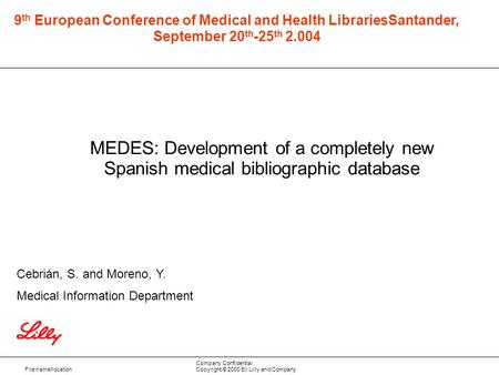 File name/location Company Confidential Copyright © 2000 Eli Lilly and Company MEDES: Development of a completely new Spanish medical bibliographic database.