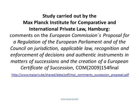 Study carried out by the Max Planck Institute for Comparative and International Private Law, Hamburg: comments on the European Commission´s Proposal for.