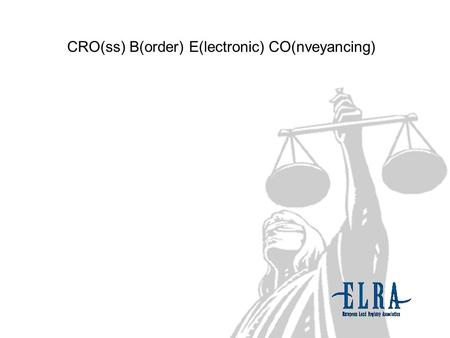 CRO(ss) B(order) E(lectronic) CO(nveyancing). ELRA develops draft of a Common Conveyancing Reference Framework for crossborder electronic conveyancing.