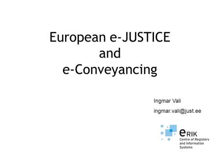 European e-JUSTICE and e-Conveyancing Ingmar Vali