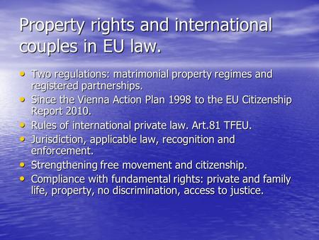 Property rights and international couples in EU law. Two regulations: matrimonial property regimes and registered partnerships. Two regulations: matrimonial.