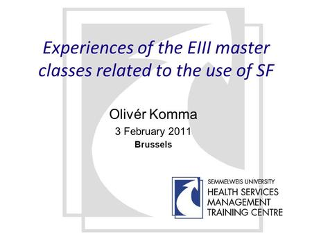 Experiences of the EIII master classes related to the use of SF Olivér Komma 3 February 2011 Brussels.