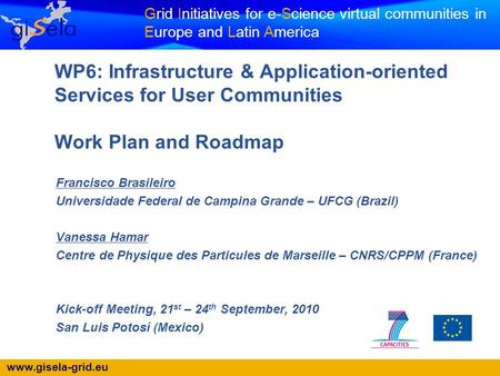 Www.gisela-grid.eu Grid Initiatives for e-Science virtual communities in Europe and Latin America WP6: Infrastructure & Application-oriented Services for.