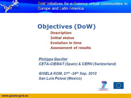 Www.gisela-grid.eu Grid Initiatives for e-Science virtual communities in Europe and Latin America Objectives (DoW) Description Initial status Evolution.