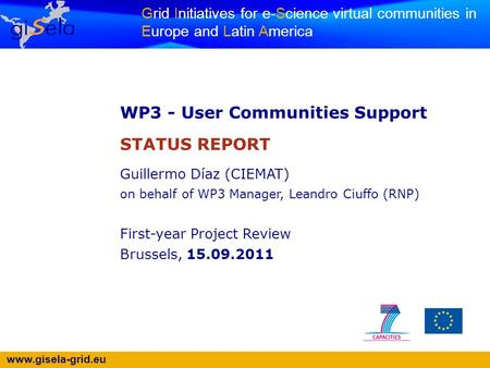 Www.gisela-grid.eu Grid Initiatives for e-Science virtual communities in Europe and Latin America WP3 - User Communities Support STATUS REPORT Guillermo.