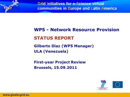 Www.gisela-grid.eu Grid Initiatives for e-Science virtual communities in Europe and Latin America WP5 - Network Resource Provision STATUS REPORT Gilberto.