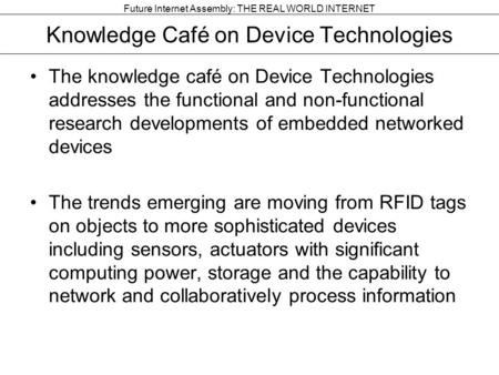Future Internet Assembly: THE REAL WORLD INTERNET Knowledge Café on Device Technologies The knowledge café on Device Technologies addresses the functional.